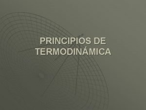 PRINCIPIOS DE TERMODINMICA Termodinmica Rama de la fsica