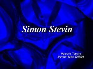 Simon Stevin Maurovi Tamara Povijest fizike 200708 Simon