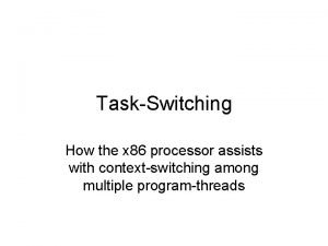 TaskSwitching How the x 86 processor assists with