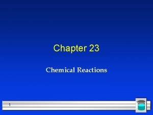 Chapter 23 Chemical Reactions 1 All chemical reactions