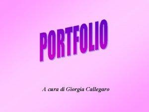 A cura di Giorgia Callegaro Materiale tratto dal