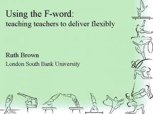 Using the Fword teaching teachers to deliver flexibly
