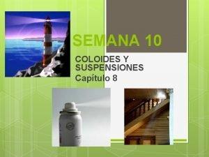 SEMANA 10 COLOIDES Y SUSPENSIONES Captulo 8 SOLUCIONES