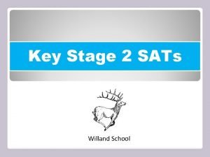Key Stage 2 SATs Willand School Key Stage