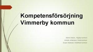 Kompetensfrsrjning Vimmerby kommun Hanna Olsson Hgsby kommun Annelie