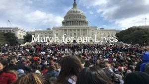 March for our Lives By Maddy and Brooke