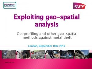 Exploiting geospatial analysis Geoprofiling and other geospatial methods