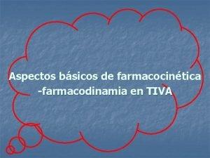 Aspectos bsicos de farmacocintica farmacodinamia en TIVA Semanal