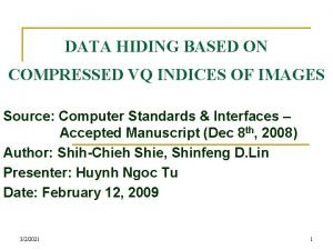 DATA HIDING BASED ON COMPRESSED VQ INDICES OF