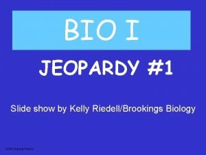 BIO I JEOPARDY 1 Slide show by Kelly