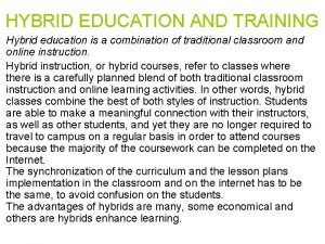 HYBRID EDUCATION AND TRAINING Hybrid education is a
