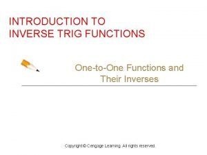 INTRODUCTION TO INVERSE TRIG FUNCTIONS OnetoOne Functions and