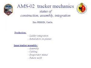 AMS02 tracker mechanics status of construction assembly integration
