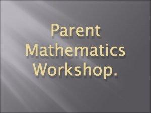 Parent Mathematics Workshop NUMBER WHAT IS TEN TEN