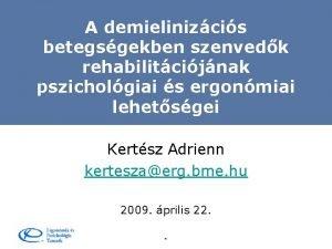 A demielinizcis betegsgekben szenvedk rehabilitcijnak pszicholgiai s ergonmiai