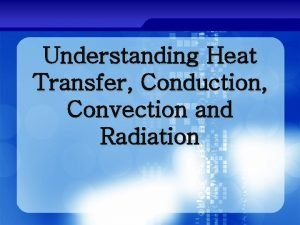 Understanding Heat Transfer Conduction Convection and Radiation In