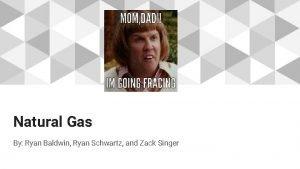 Natural Gas By Ryan Baldwin Ryan Schwartz and