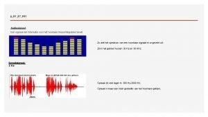 jj0107001 Audiosignaal Een signaal dat informatie voor het