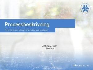 Processbeskrivning Rekrytering av lrare vid Linkpings universitet Vren