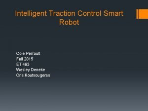 Intelligent Traction Control Smart Robot Cole Perrault Fall