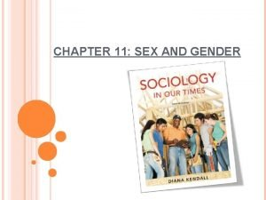 CHAPTER 11 SEX AND GENDER SEX THE BIOLOGICAL
