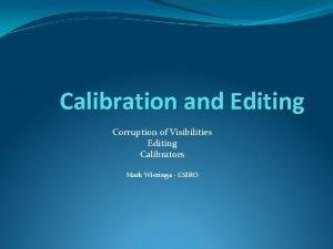 Calibration and Editing Corruption of Visibilities Editing Calibrators