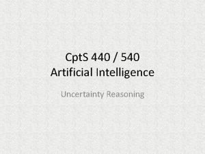 Cpt S 440 540 Artificial Intelligence Uncertainty Reasoning