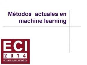 Mtodos actuales en machine learning Mtodos actuales en