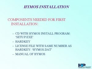 HYMOS INSTALLATION COMPONENTS NEEDED FOR FIRST INSTALLATION CD