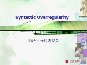 Syntactic Overregularity 1 Immediate repetition Intermittent repetition syntactic