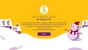 HELP SANTA SAVE SYNAPCITY As we say goodbye
