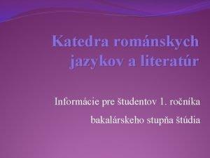 Katedra romnskych jazykov a literatr Informcie pre tudentov