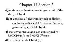 Chapter 13 Section 3 Quantum mechanical model grew