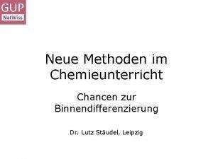 Neue Methoden im Chemieunterricht Chancen zur Binnendifferenzierung Dr