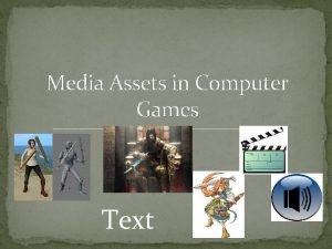 Media Assets in Computer Games Text Media Assets