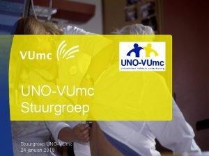 UNOVUmc Stuurgroep UNOVUmc 24 januari 2018 Agenda 1