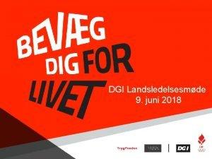 DGI Landsledelsesmde 9 juni 2018 Opdatering og diskussion