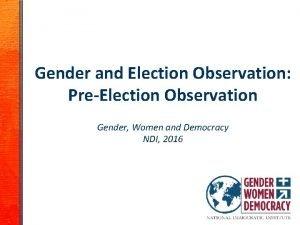 Gender and Election Observation PreElection Observation Gender Women
