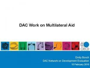 DAC Work on Multilateral Aid Emily Bosch DAC