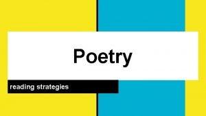 Poetry reading strategies General Strategies 1 Read the