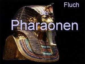 Fluch der Pharaonen Der Fluch des Pharao bezeichnet