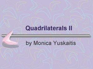 Quadrilaterals II by Monica Yuskaitis Quadrilateral Family parallelogram