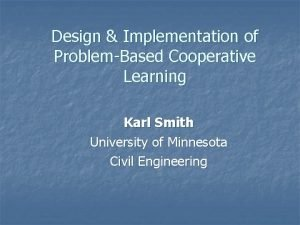 Design Implementation of ProblemBased Cooperative Learning Karl Smith