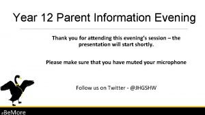 Year 12 Parent Information Evening Thank you for