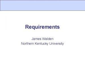 Requirements James Walden Northern Kentucky University Topics 1