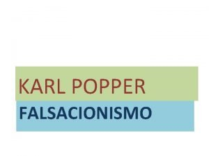 KARL POPPER FALSACIONISMO KARL POPPER 19021994 BIOGRAFIA Tras