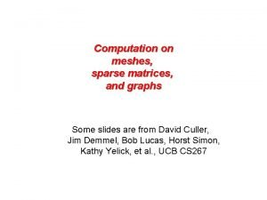 Computation on meshes sparse matrices and graphs Some