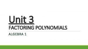 Unit 3 FACTORING POLYNOMIALS ALGEBRA 1 FACTORING OUT