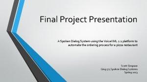 Final Project Presentation A Spoken Dialog System using