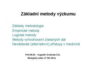 Zkladn metody vzkumu Zklady metodologie Empirick metody Logick